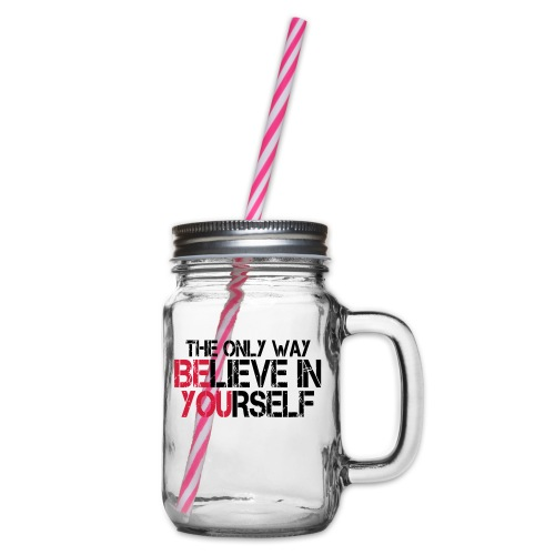 Believe in yourself - Henkelglas mit Schraubdeckel