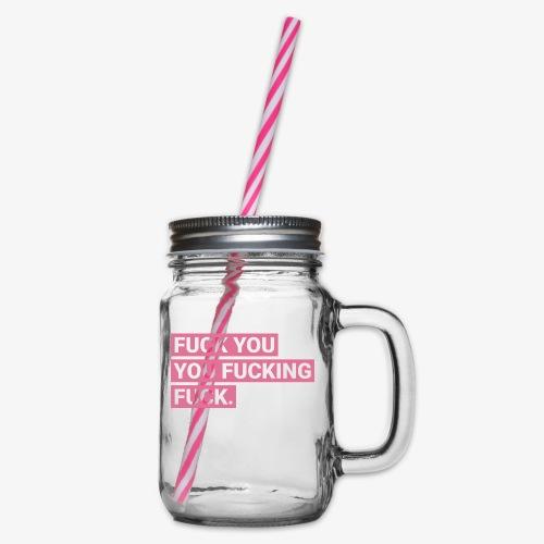 Fuck you you fucking fuck - Pink - Henkelglas mit Schraubdeckel