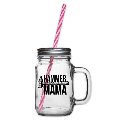 Hammer Mama - Henkelglas mit Schraubdeckel