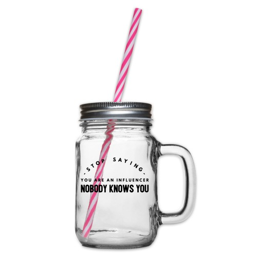 Influencer ? Nobody knows you - Glass jar with handle and screw cap