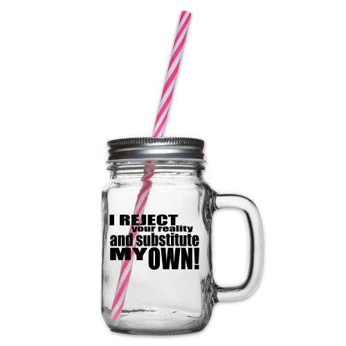 I reject your reality and substitute my own - Glass jar with handle and screw cap