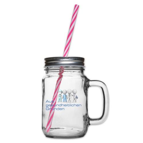Aus gesundheitlichen Gründen - Henkelglas mit Schraubdeckel