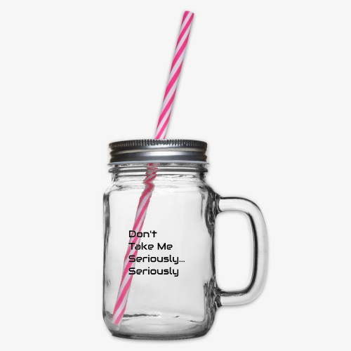 Don't Take Me Seriously... - Glass jar with handle and screw cap