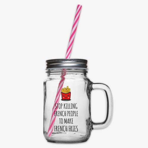 Stop killing french people to make french fries - Henkelglas mit Schraubdeckel