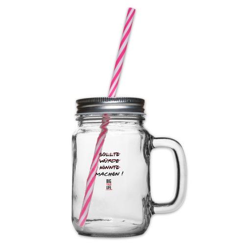 Sollte Würde Könnte Machen - Henkelglas mit Schraubdeckel
