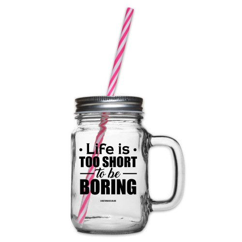 Life is too short to be boring - Henkelglas mit Schraubdeckel