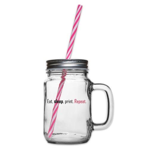 Eat, sleep, print. Repeat. - Glass jar with handle and screw cap