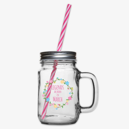 Legends are born in March - Glass jar with handle and screw cap