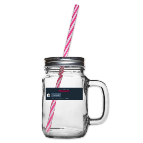 Your Father Left ..... (MEME LINE) - Glass jar with handle and screw cap
