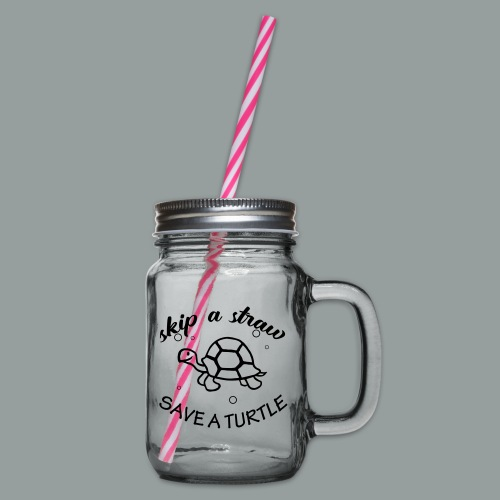 skip a straw save a turtle - Henkelglas mit Schraubdeckel
