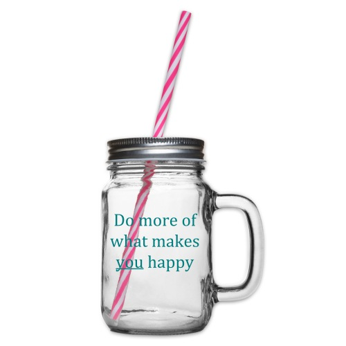 Do more of what makes you happy - Glass jar with handle and screw cap