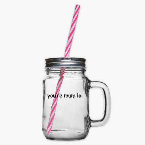 funny 'you're mum lol' text haha - Glass jar with handle and screw cap
