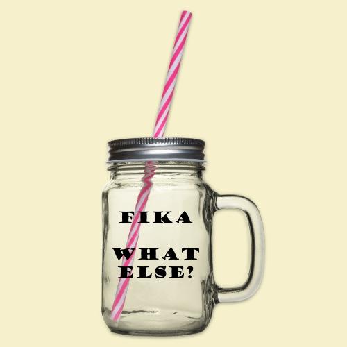 Fika what else? - Henkelglas mit Schraubdeckel