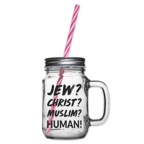 Jew? Christ? Muslim? Human! - Henkelglas mit Schraubdeckel