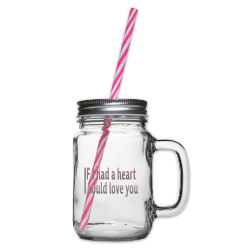 if i had a heart i could love you - Glass jar with handle and screw cap