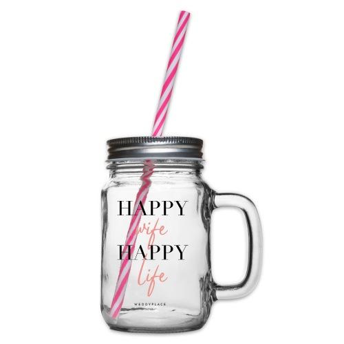 Happy Wife Happy Life - Henkelglas mit Schraubdeckel