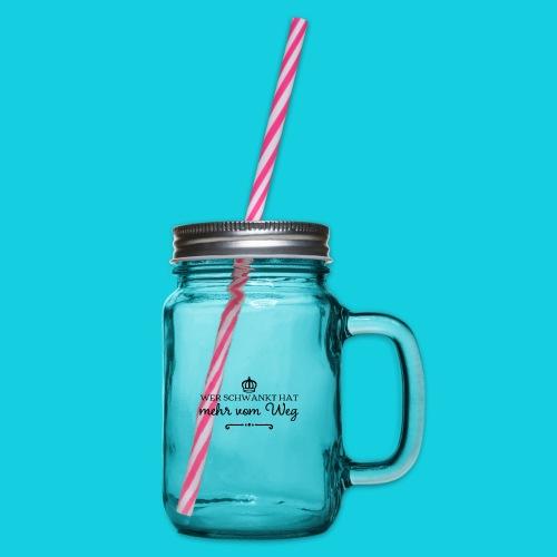 Wer schwankt hat mehr vom Weg - Henkelglas mit Schraubdeckel