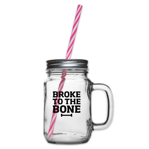 Broke To The Bone - Glass jar with handle and screw cap