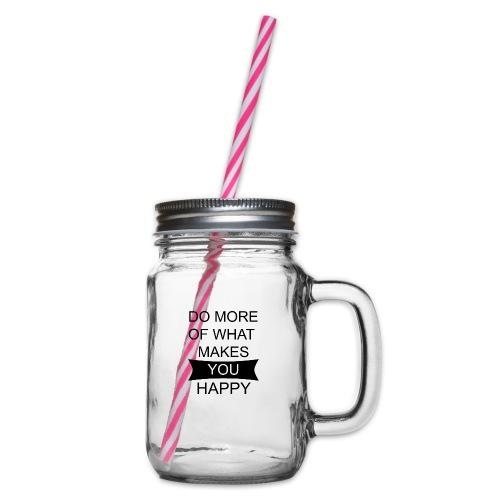 Do more of what makes you happy - Henkelglas mit Schraubdeckel