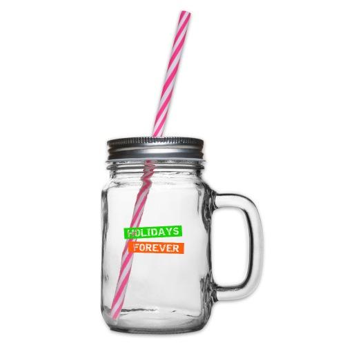 holidays forever - für immer Urlaub - Henkelglas mit Schraubdeckel