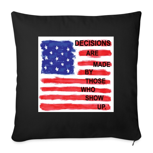 Decisions Are Made By Those Who Show Up - Sofa pillow with filling 45cm x 45cm