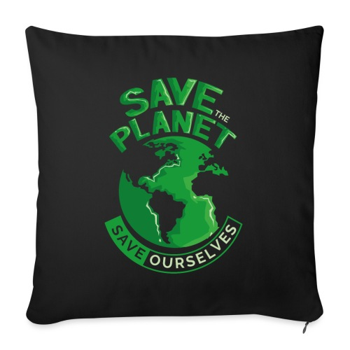 Save the Planet Save Ourselves - Sofa pillow with filling 45cm x 45cm