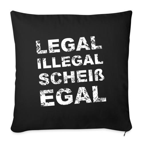Legal Illegal Scheißegal - Sofakissen mit Füllung 44 x 44 cm