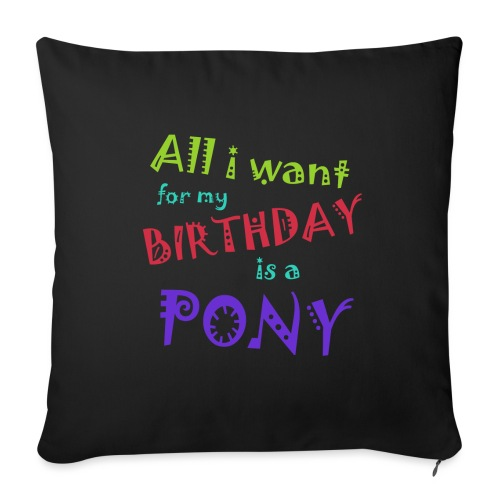 All I want for my birthday is a pony - Bankkussen met vulling 44 x 44 cm