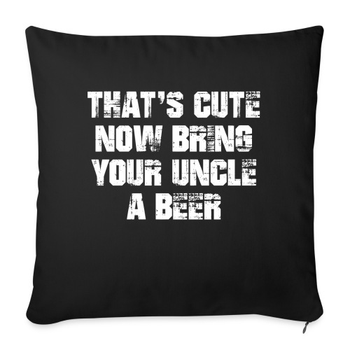 That's Cute Now Bring Your Uncle A Beer - Sofa pillow with filling 45cm x 45cm