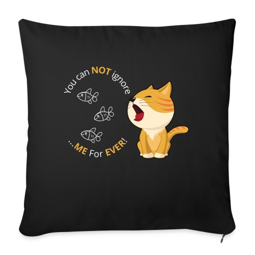 Cats - You can NOT ignore ME For EVER! - Sofapude med fyld 44 x 44 cm