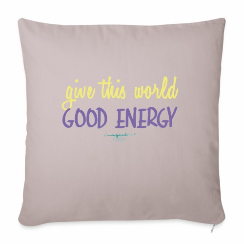 Give this world good energy - Sofa pillow with filling 45cm x 45cm