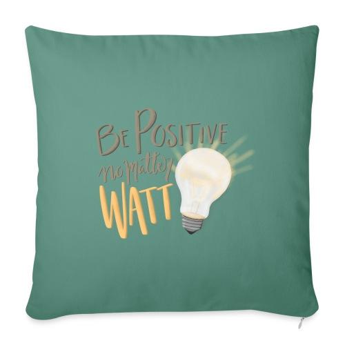 Be Positive no matter WATT - Soffkudde med stoppning 44 x 44 cm
