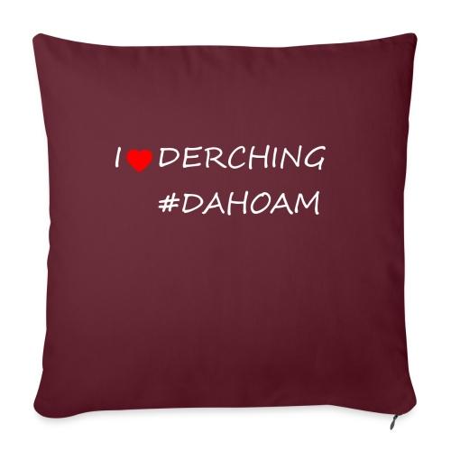 I ❤️ DERCHING #DAHOAM - Sofakissen mit Füllung 44 x 44 cm
