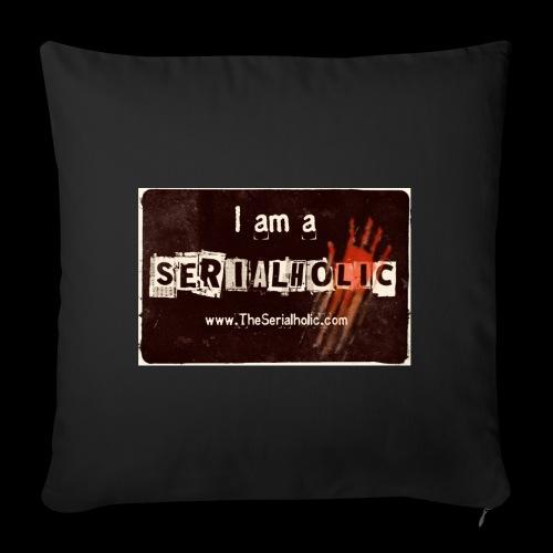 I am a Serialholic - Sofa pillow with filling 45cm x 45cm