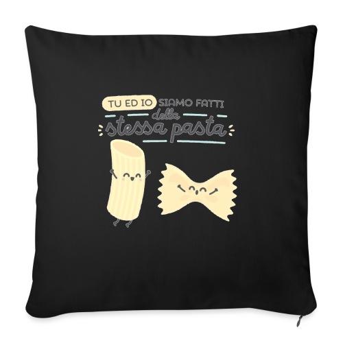 tu ed io siamo fatti della stessa pasta - Cuscino da divano 44 x 44 cm con riempimento