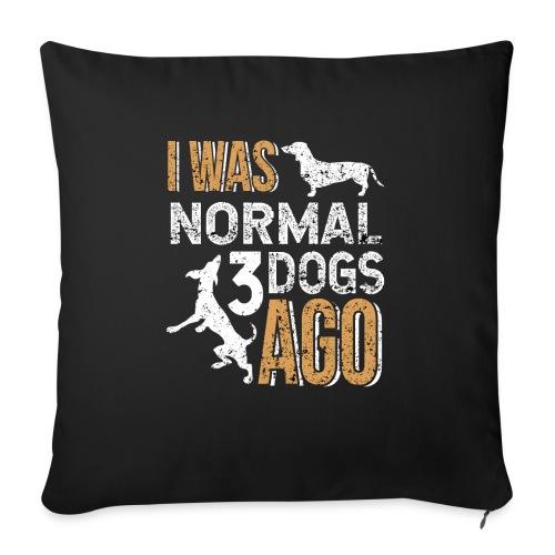 I WAS NORMAL 3 DOGS AGO - Sofakissen mit Füllung 44 x 44 cm