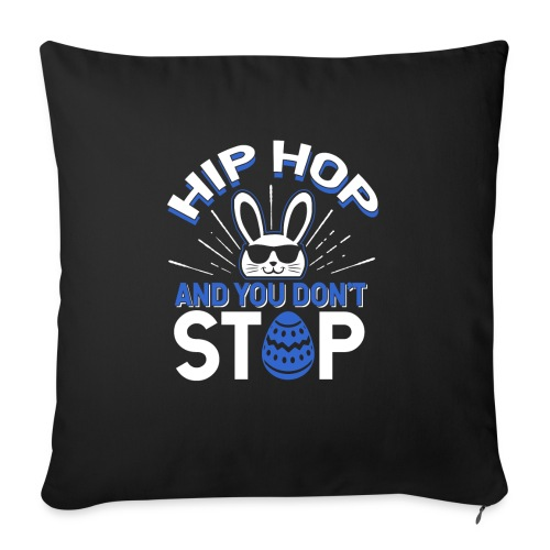 Hip Hop and You Don t Stop - Ostern - Sofakissen mit Füllung 44 x 44 cm