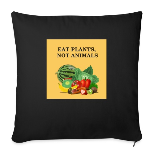 Eat plants, not animals - Coussin et housse de 45 x 45 cm