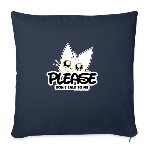 Please Don't Talk To Me - Sofa pillow with filling 45cm x 45cm
