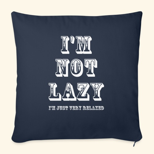 I'm not lazy, I'm just very relaxed. WHITE. - Sofa pillow with filling 45cm x 45cm