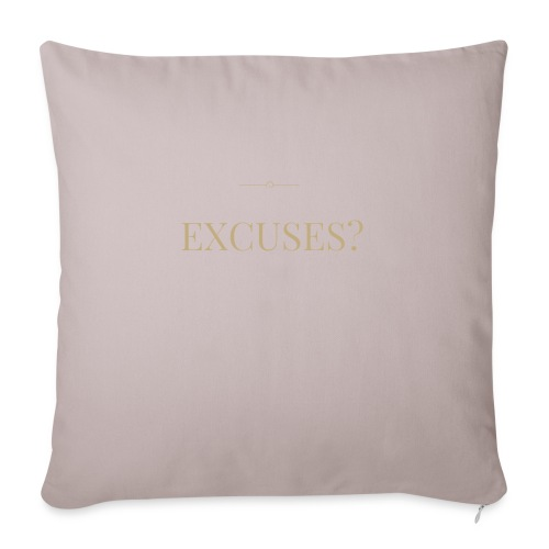 EXCUSES? Motivational T Shirt - Sofa pillow with filling 45cm x 45cm