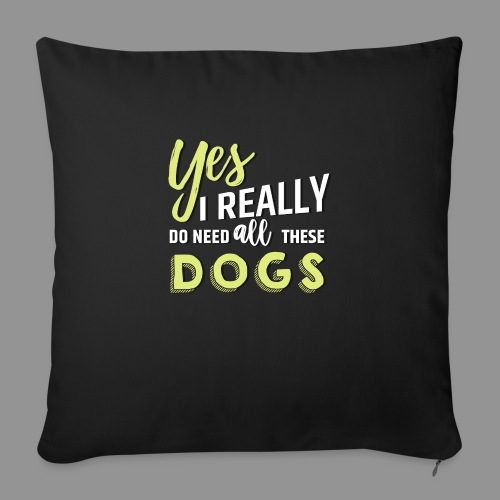 Yes, I really do need all these dogs - Sofa pillow with filling 45cm x 45cm