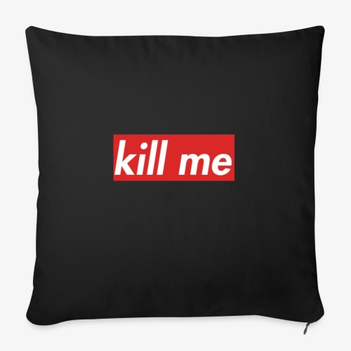 kill me - Sofa pillow with filling 45cm x 45cm