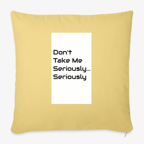 Don't Take Me Seriously... - Sofa pillow with filling 45cm x 45cm