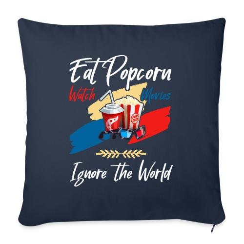 Eat Popcorn Watch Movies Ignore The World - Sofakissen mit Füllung 44 x 44 cm