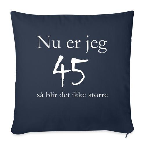 Nu er jeg 45 - Sofapude med fyld 44 x 44 cm