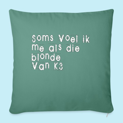 Parfois, je me sens comme cette blonde de K3! - Coussin et housse de 45 x 45 cm