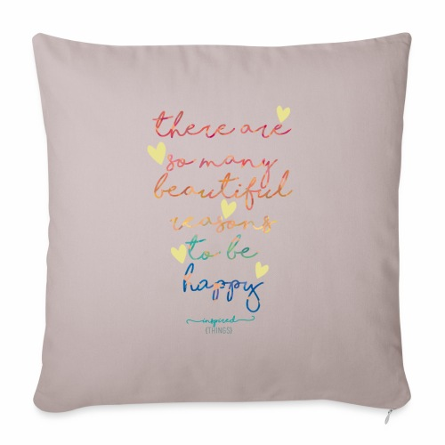 There are so many beautiful reasons to be happy - Sofa pillow with filling 45cm x 45cm