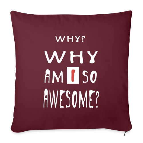 WHY AM I SO AWESOME? - Sofa pillow with filling 45cm x 45cm
