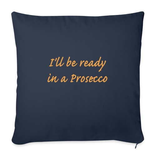 I'll be ready in a Prosecco - Soffkudde med stoppning 44 x 44 cm